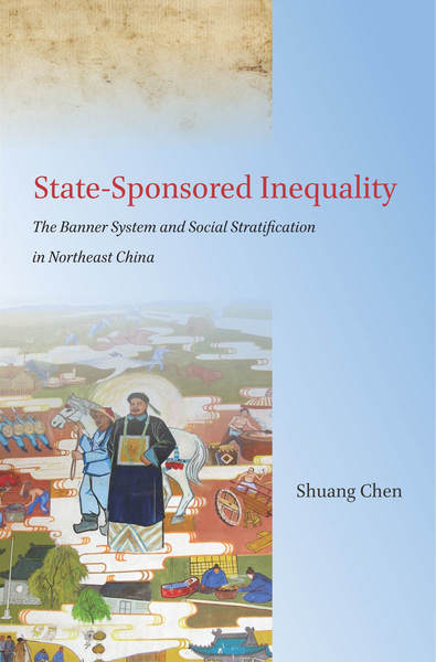 State-Sponsored Inequality: The Banner System and Social Stratification in Northeast China